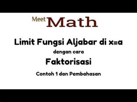 Limit bisa kita definisikan sebagai menuju suatu batas, sesuatu yang dekat tetapi tidak bisa di raih. Video Limit Fungsi Aljabar di x=a Dengan Cara Faktorisasi - Contoh 1 | MeetMath