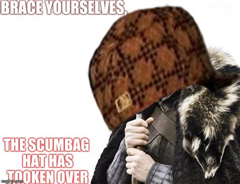 Scumbag Hat Meme Generator - brace yourselves imgflip
