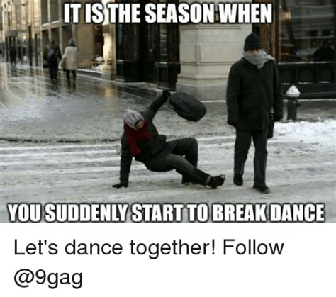 Break Dance Meme - itisthe season when you suddenly start to breakdance let s dance together follow 9gag meme on