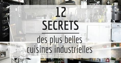 cuisine industrielle deco 12 secrets des plus belles cuisines industrielles