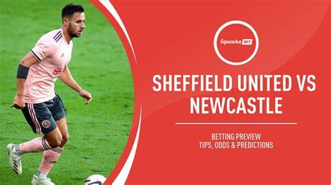 Sheff Utd vs Newcastle prediction, betting tips, odds ...