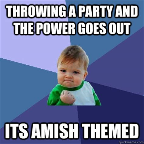 Amish Memes - throwing a party and the power goes out its amish themed success kid quickmeme
