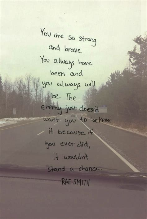 brave strong quotes believe loved always enemy amazing because want been wo ever did recovery