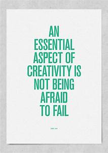 An Essential Aspect of Creativity Is Not Being Afraid To ...