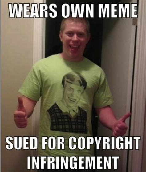Are Memes Copyrighted - wears own meme sued for copyright infringement best of funny memes