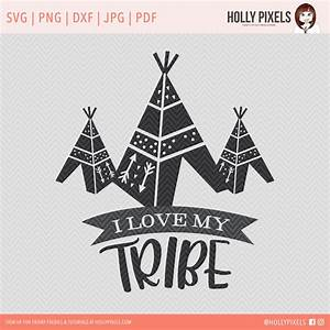 I Love My Tribe Teepee SVG Cut Files by Holly Pixels