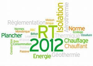 Rt 2012 Obligatoire : r glementation thermique rt 2012 une opportunit ~ Mglfilm.com Idées de Décoration