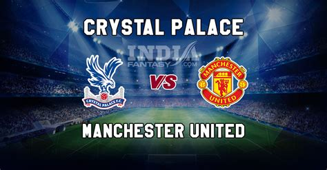 CRY vs MUN Dream11 Prediction | Premier League ...