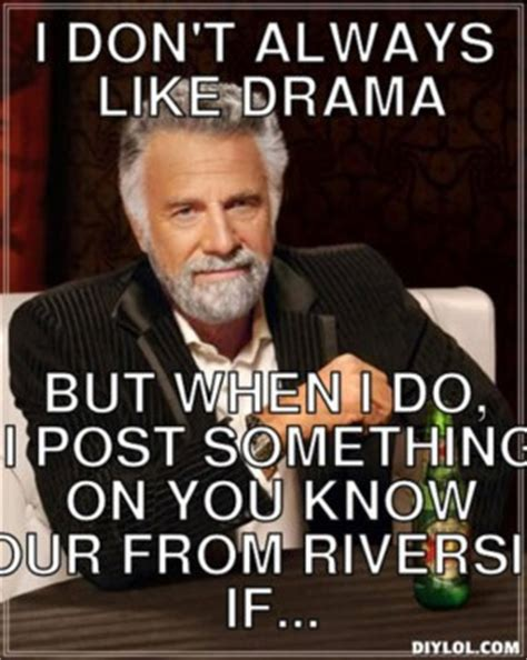 I Dont Always Meme Generator - dont like drama quotes quotesgram