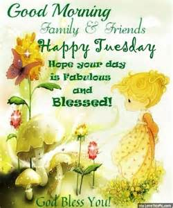 Good Morning Happy Tuesday Friends and Family