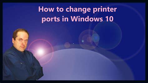 change printer ports  windows  youtube