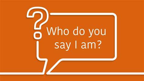 Who Do You Say I Am? Matthew 1615  Next Leadership