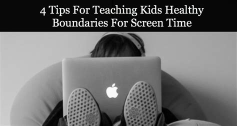 4 tips for teaching healthy boundaries for screen time by kellywonderlin vzwbuzz she