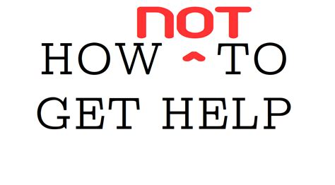 How Not To Get Help