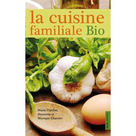 cuisine familiale economique la cuisine familiale bio cuisine geste editions