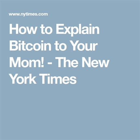 Andreas antonopoulos took on the challenge of explaining bitcoin to your mother in a recent q&a session that went public july 19. How to Explain Bitcoin to Your Mom! (With images) | Bitcoin, New york times, Explained