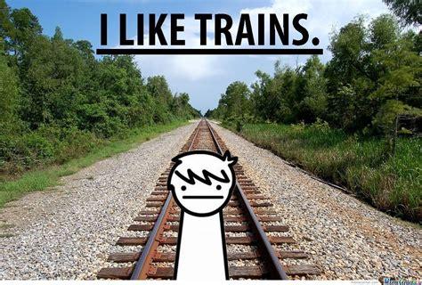 I Like Trains Meme - i like trains by i like trains kid meme center