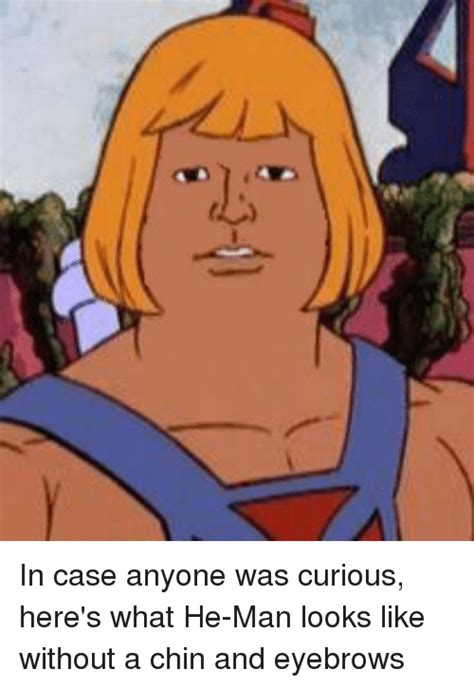 He Man Meme - in case anyone was curious here s what he man looks like without a chin and eyebrows funny