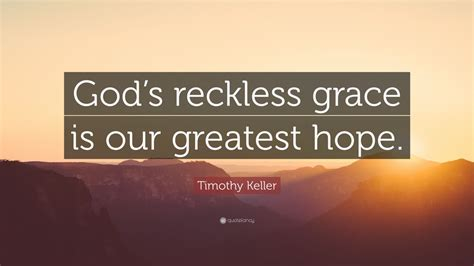 timothy keller quote gods reckless grace