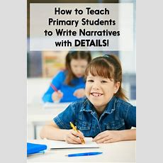 How To Teach Primary Students To Write Narratives With Details!  Learning At The Primary Pond
