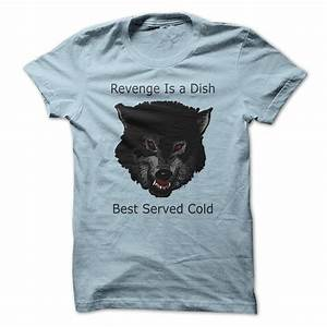Revenge is a Dish best Served Cold T Shirt, Hoodie ...