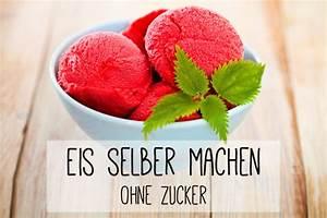 Eis Selber Machen Rezept Ohne Eismaschine : eis selber machen ohne eismaschine ~ Orissabook.com Haus und Dekorationen