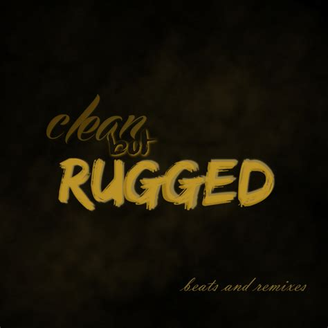 Clean But Rugged (remixes And Instrumentals) Mixtape By Dj