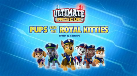 Ultimate Rescue Pups Save The Royal Kitties Paw Patrol