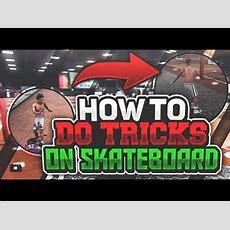 *new* How To Do Tricks On Skateboard In Nba 2k18full Tutorial Breakdownmust Watch Youtube