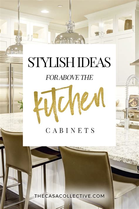 how to decorate above your kitchen cabinets 10 stylish ideas for decorating above kitchen cabinets