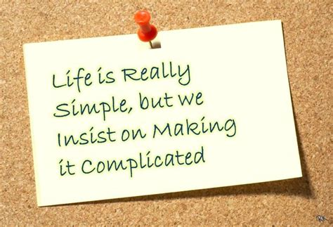 Hope you'll find the inspiration and wisdom you need for living a good and simple life. Life is really simple, but we insist on making it complicated - DesiComments.com