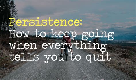 Persistence How To Keep Going When Everything Tells You