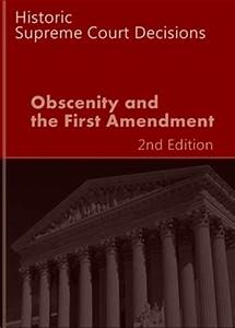 Obscenity and the First Amendment: Historic Supreme Court ...