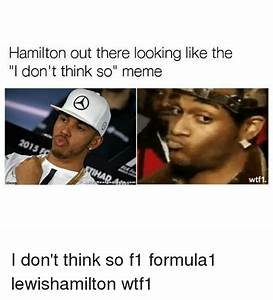 Hamilton Out There Looking Like the I Don't Think So Meme ...