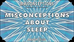 Misconceptions about Sleep - mental_floss on YouTube (Ep ...