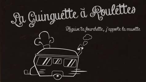 La Cuisine Itinérante Local Inventif La Guinguette à Roulettes Rue De La Pellerine