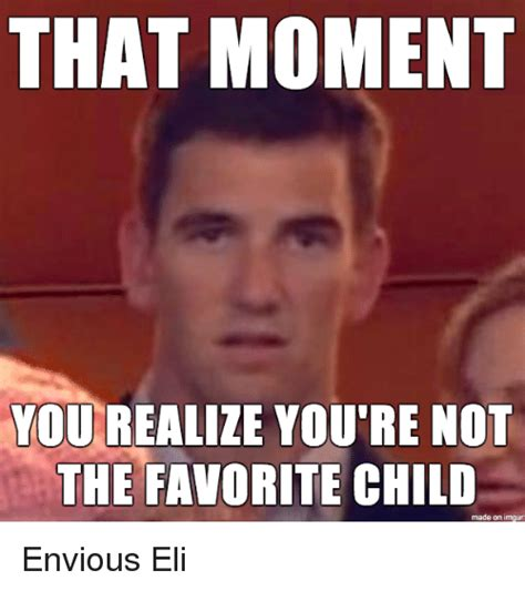 Favorite Child Meme - that moment you realize you re not the favorite child made on imgur imgur meme on me me