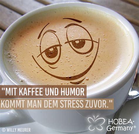 wenn der kaffee einen anlaechelt kann es nur ein guter tag