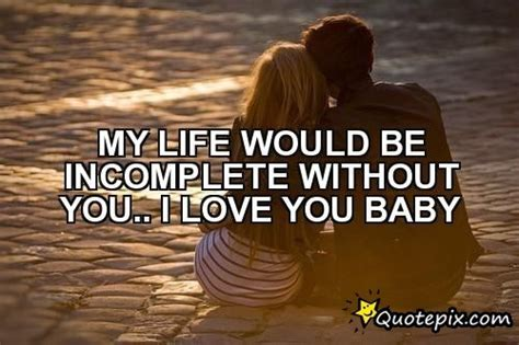 Life Incomplete Without You Quotes