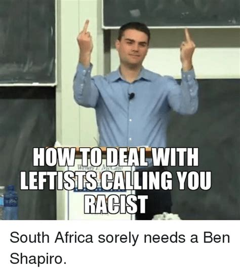 Ben Shapiro Memes - how todeal with leftists calling you racist south africa sorely needs a ben shapiro africa