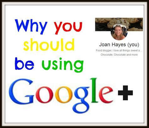 Why You Should Use Google Plus  Chocolate Chocolate And More