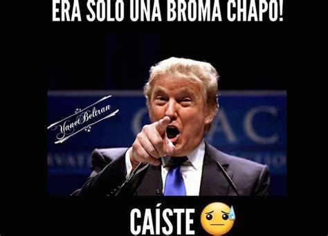 Memes De Trump - los memes de la amenaza de el chapo a donald trump noticiasya lo que importa