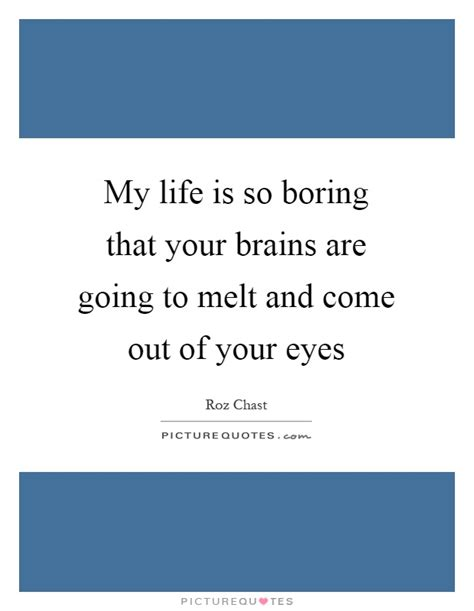 Life So Boring Quotes