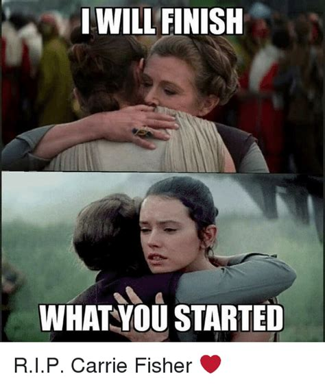 Carrie Fisher Memes - i will finish what you started rip carrie fisher carrie fisher meme on sizzle