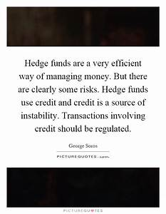 Hedge funds are a very efficient way of managing money ...
