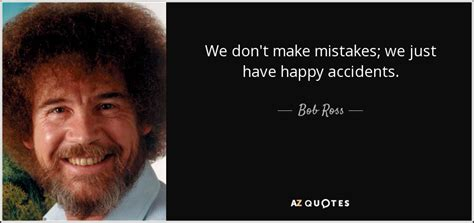 We Don't Make Mistakes; We Just Have Happy