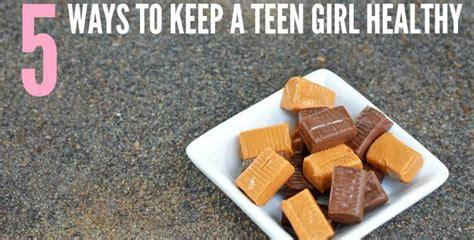 5 Ways To Keep A Teen Girl Healthy