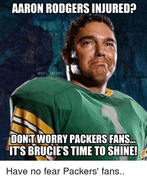 Packer Memes - aaron rodgers injured memes dontworry packers fans its brucies time to shine have no fear