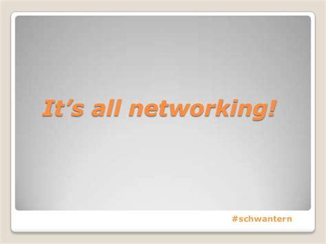 Make Networking Work - Summer 2011 Presentation to Schwan ...