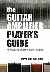 The Guitar Amplifier Player U0026 39 S Guide  An Instruction And